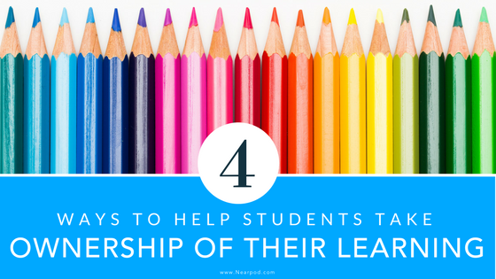 How Kids Learn Better By Taking >> Four Ways To Help Kids Take Ownership Of Their Learning Nearpod Blog