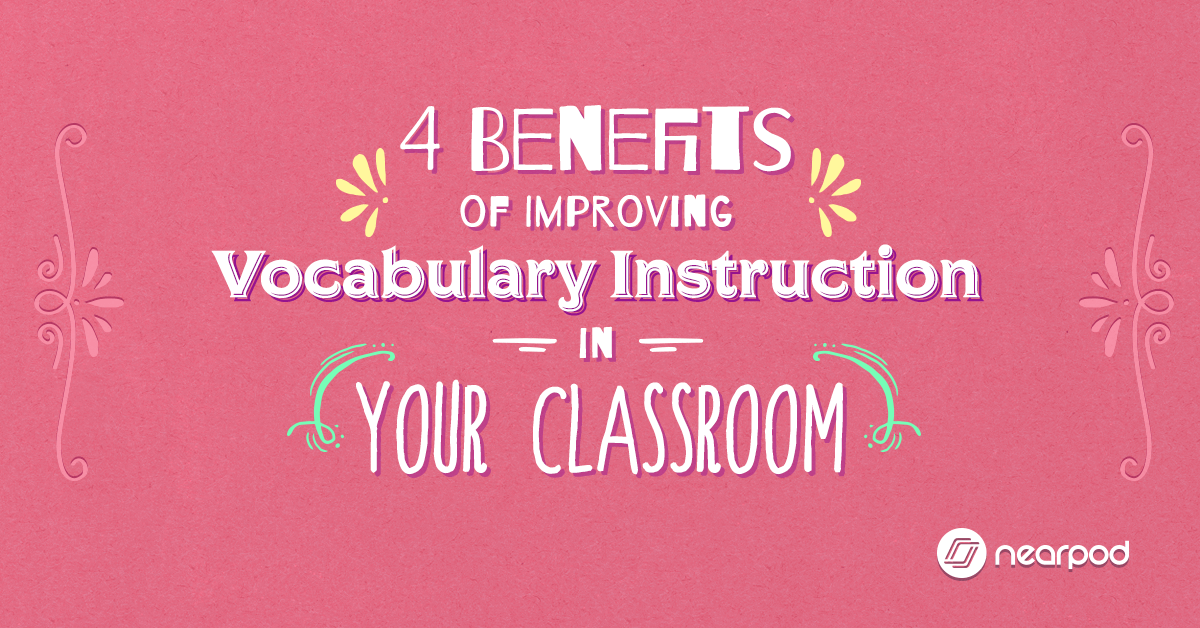 4 Benefits Of Improving Vocabulary Instruction In Your Classroom