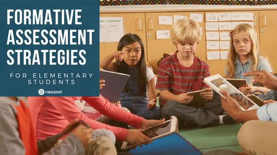 formative assessment ideas for elementary students nearpod blog