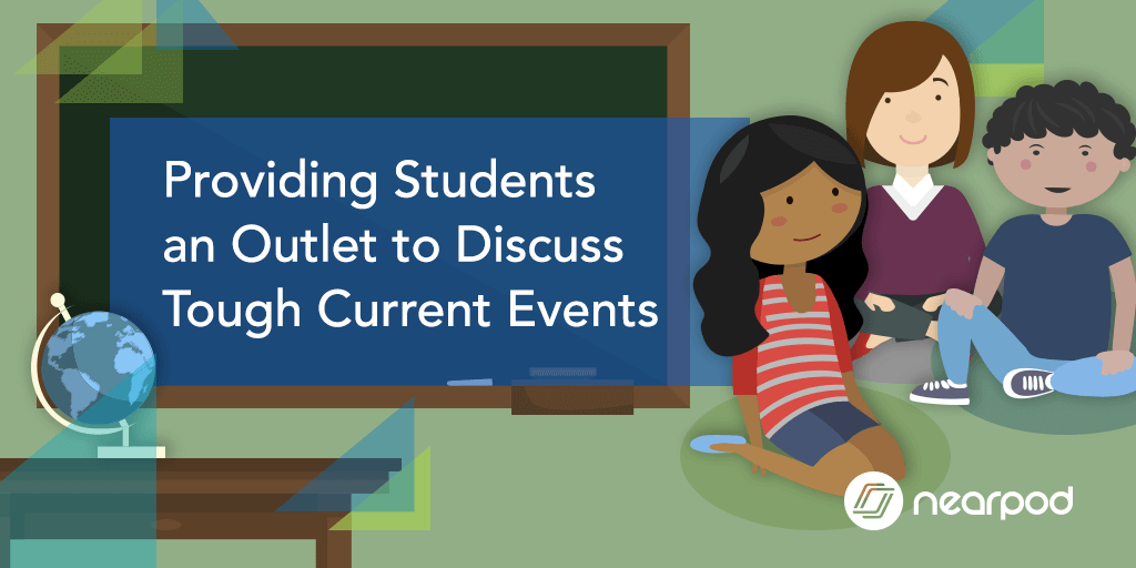 Providing Students an Outlet to Discuss Tough Current Events - Nearpod Blog