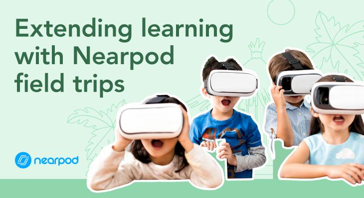 Extending learning with Nearpod Field Trips