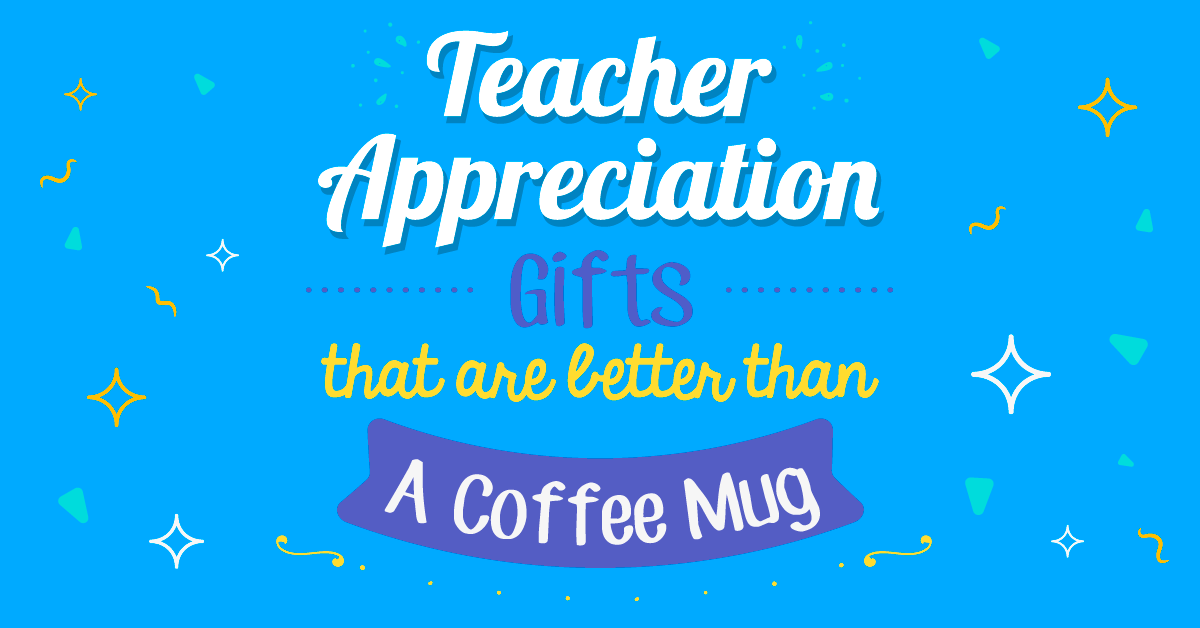 Teacher appreciation gifts and ideas