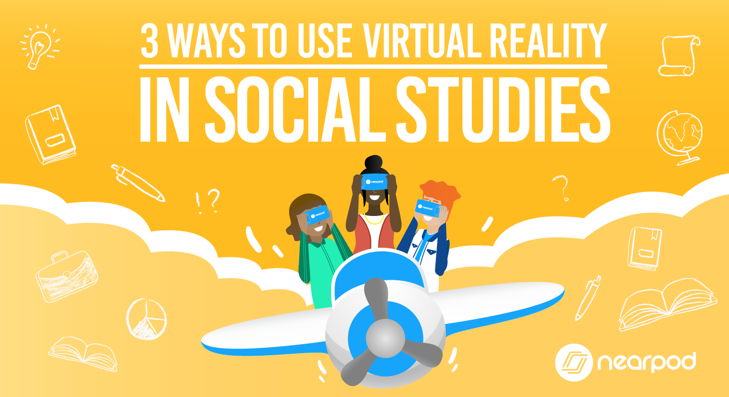 Using Virtual Reality in your social studies classroom to increase student engagement